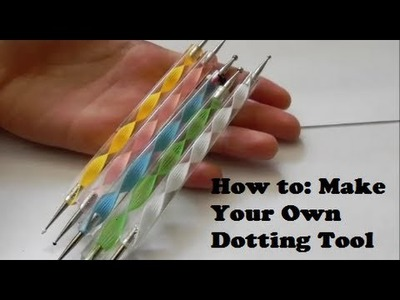 How to: Make Your Own Dotting Tool