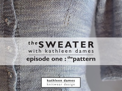 The Sweater with Kathleen Dames | Episode 1 : The Pattern