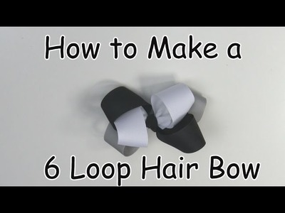 How To Make A 6 Loop Hair Bow