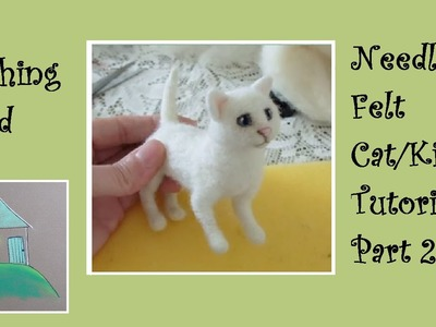 Needle Felt Tutorial Cat. Kitten PART 2 THE BODY - The Wishing Shed - Beginner