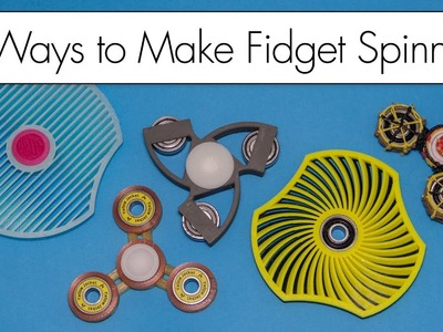 3D Pen and 3D Printed Fidget Spinners. FOUR Ways to Make Spinners