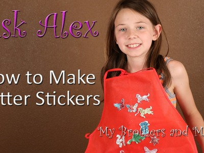 How To Make Glitter Stickers - ASK ALEX