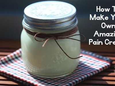 How To Make Your Own Amazing Pain Cream.