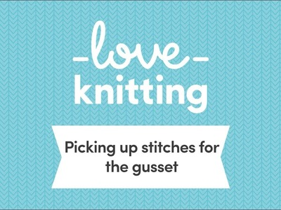 A Guide to Sock Knitting - Step 6, Picking up Stitches for the Gusset (US Terminology)