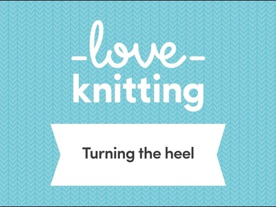 A Guide to Sock Knitting - Step 5, Turning the Heel (UK Terminology)