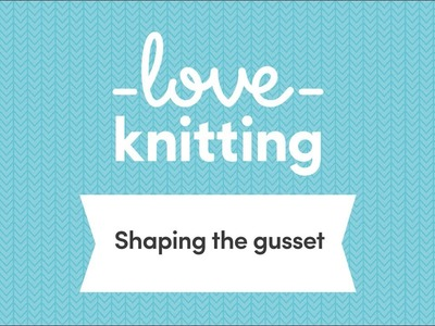 A Guide to Sock Knitting - Step 7, Shaping the Gusset (UK Terminology)