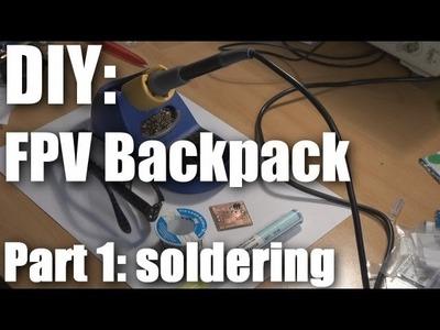 DIY: FPV backpack build part 1 (Soldering)