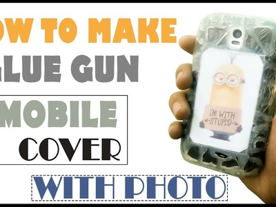 DIY How To Make PHOTO MOBILE COVER With ( Glue Gun )