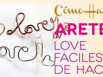 Alambrismo Tutorial: Aretes Love Fáciles de Hacer - DIY Aretes