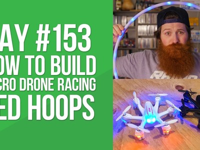Day 153 - How to Build Micro Drone Racing LED hoops (DIY)