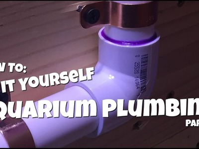 How To: Do it Yourself Aquarium Plumbing