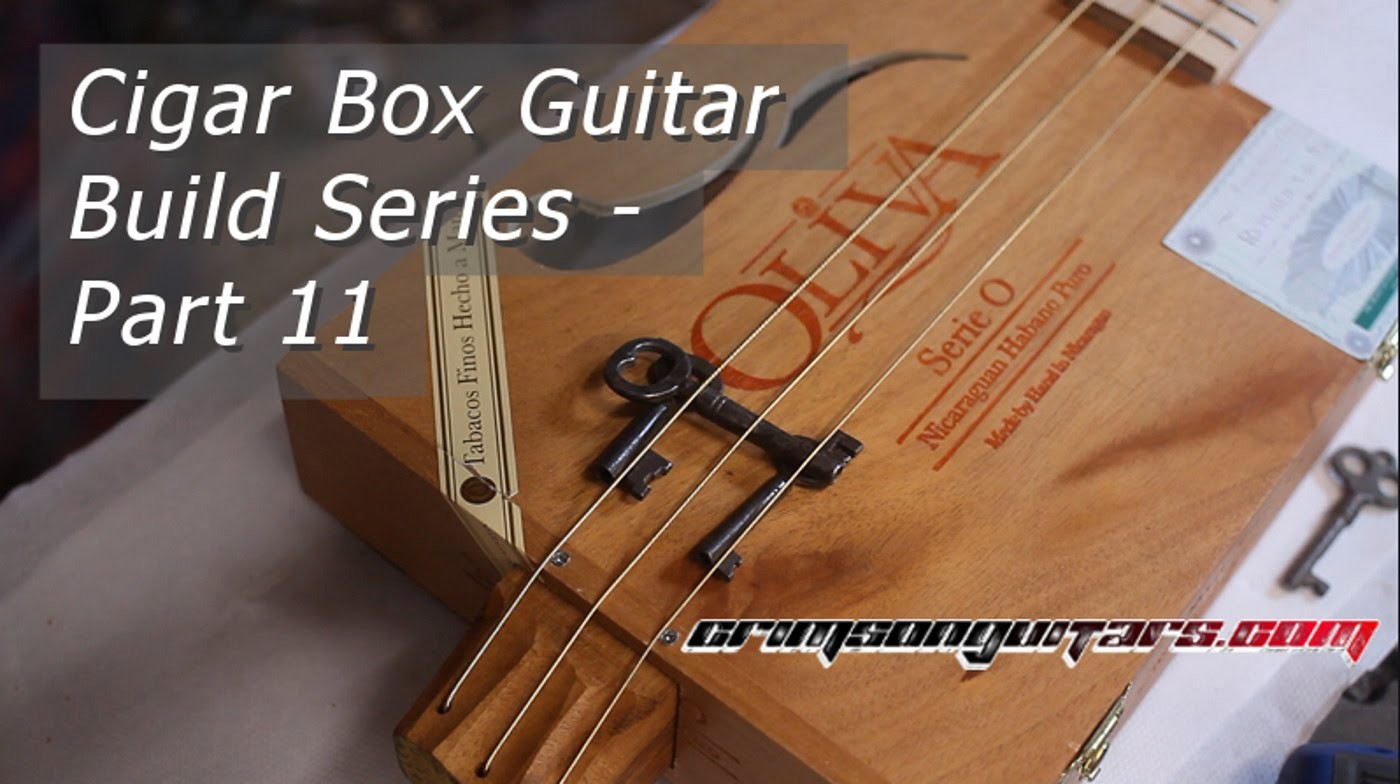 Building a Cigar Box Guitar - part 11 - the Final Episode.