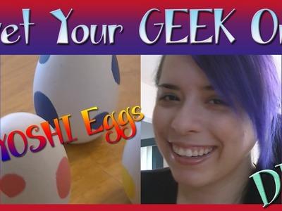 Get Your Geek On - DIY - YOSHI Eggs