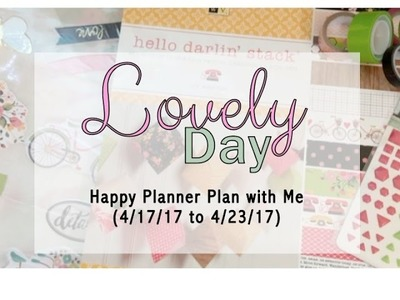 Lovely Day - Happy Planner Plan with Me (4.17.17 to 4.23.17)