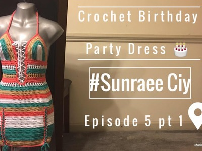 Crochet Body Con Birthday Party Dress pt 1.2| #SunRaee CIY Episode 5| Super Duper Highly Requested
