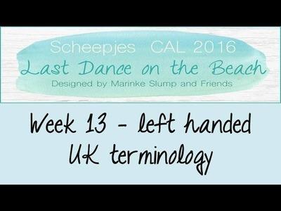 Week 13 UK - Left handed - Last dance on the beach - Scheepjes CAL 2016 (English. UK Terminology)
