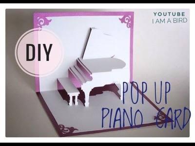 DIY: 3D Pop up Piano card tutorial with layout| I am a bird
