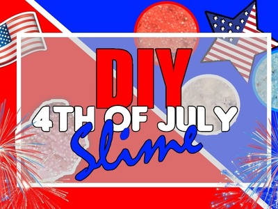 DIY 4th Of July. Independence Day Slime Tutorial!