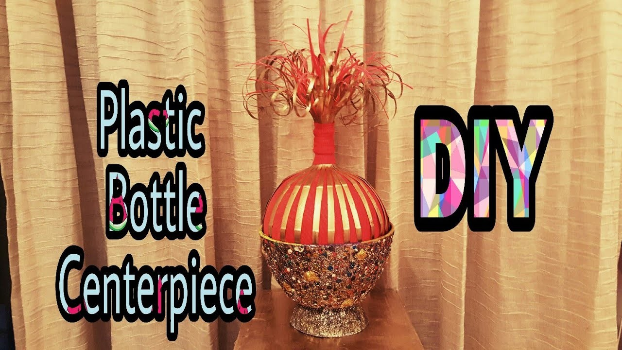 "DIY- Best Out of Plastic Bottles ""CENTERPIECE"" Room Decor Idea:"