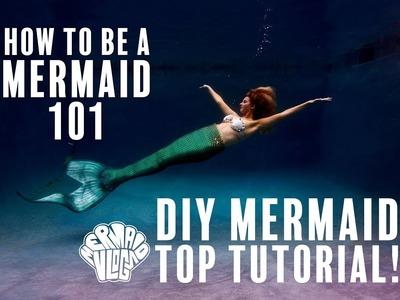 How To Be a Mermaid 101 : DIY Mermaid Top Tutorial!