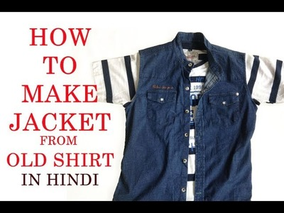 How to make jacket from old shirt- DIY- In hindi