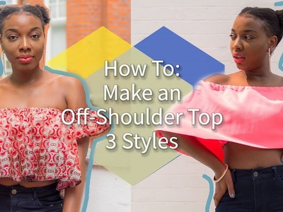 HOW TO MAKE OFF-SHOULDER TOPS - 3 EASY STYLES(Beginner Friendly)