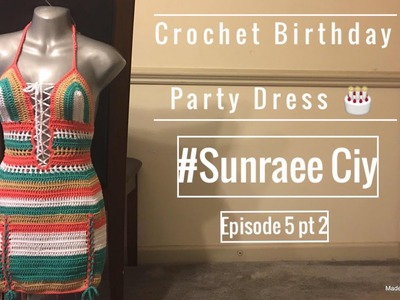 Crochet Body Con Birthday Party Dress pt 2.2| #SunRaee CIY Episode 5| Super Duper Highly Requested