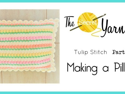 CROCHET Tulip Stitch Part 3   Making a Pillow