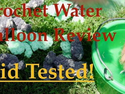 Crochet Water Balloon Review: Kid Tested!