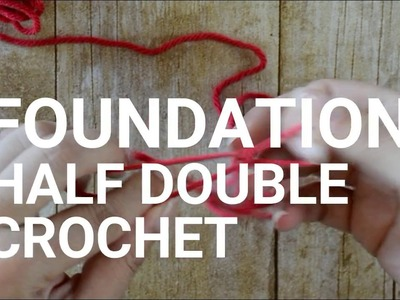 How to Crochet the Foundation Half Double Crochet