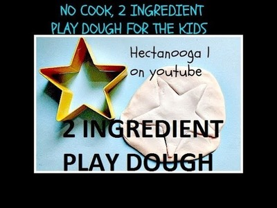 Play dough, How to make NO COOK, 2 INGREDIENT PLAY DOUGH for kids