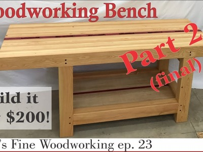 23 -  How to Make an Extreme Woodworking Bench for under $200 part 2 - final
