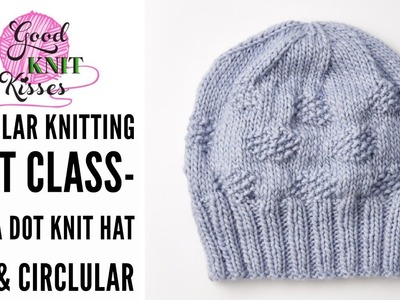 Circular Knitting Hat Class | Polka Dot Knit Hat Pattern on DPNs & Circular needles