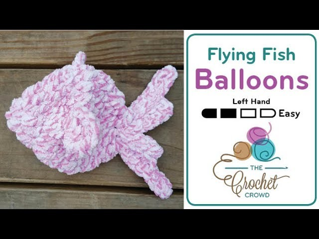 How to crochet water balloons flying fish for Flying fish balloon
