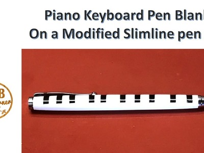 How to make a Piano Keyboard Pen Blank