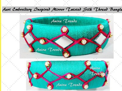 How to make desiger Silk Thread Bangle Mirror Twisted Aari Embroidery Inspired