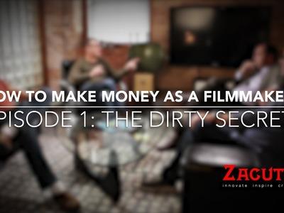 How to Make Money as a Filmmaker - Episode 1 - The Dirty Secret