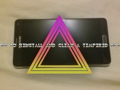 How to reinstall+ clean a used tempered glass