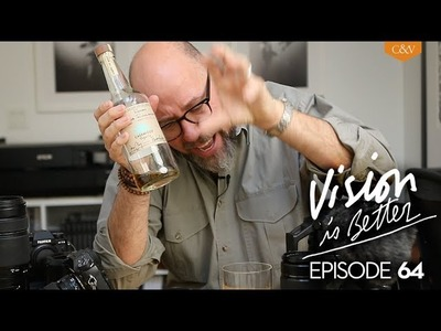 Vision Is Better, Ep.64 - How to Choose Camera Gear. And Tequila.