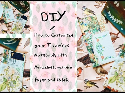 DIY | How I Cover My Travelers Notebooks with scrapbook papers, prints, magazines and fabric