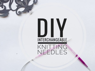 DIY Interchangeable knitting needles