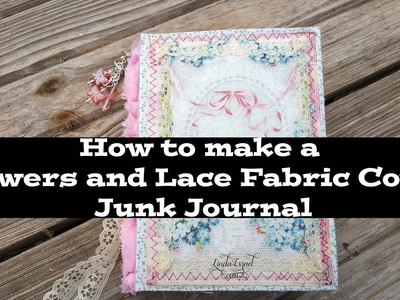How to make a Flowers and Lace Fabric Cover Junk Journal