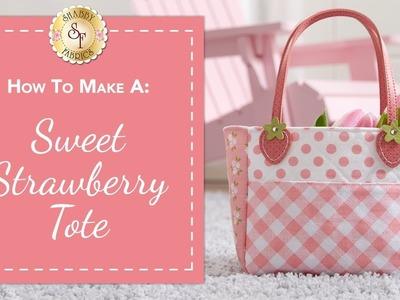How To Make a Sweet Strawberry Tote | with Jennifer Bosworth of Shabby Fabrics