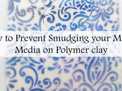 How to Prevent Smudging Your Mixed Media on Polymer Clay