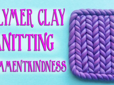 "Polymer Clay ""Knitting"" Tutorial and #CommentKindness Thoughts"