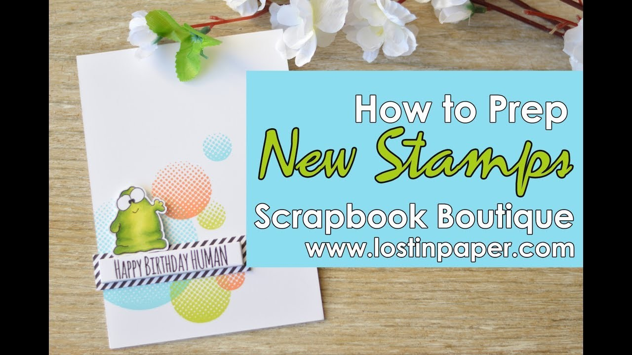 Quick Tip:  How to Prep New Stamps - Scrapbook Boutique!