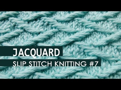 Slip Stitch Knitting #7: Jacquard