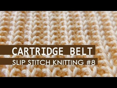 Slip Stitch Knitting #8: Cartridge Belt Rib Pattern
