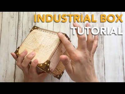 HOW TO make an industrial style box - TUTORIAL
