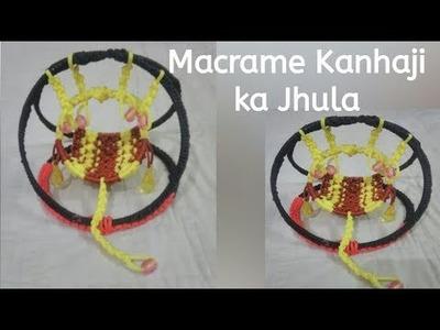 How to make Macrame kanhaji ka jhula-कान्हाजी या जन्माष्टमी के लिए Macrame का झूला कैसे बनाते है